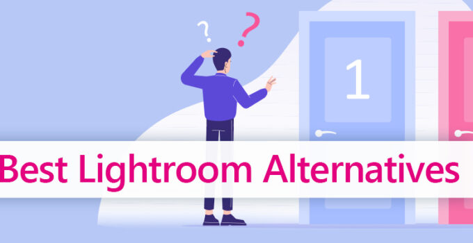 Lightroom Alternatives For Powerful Editing